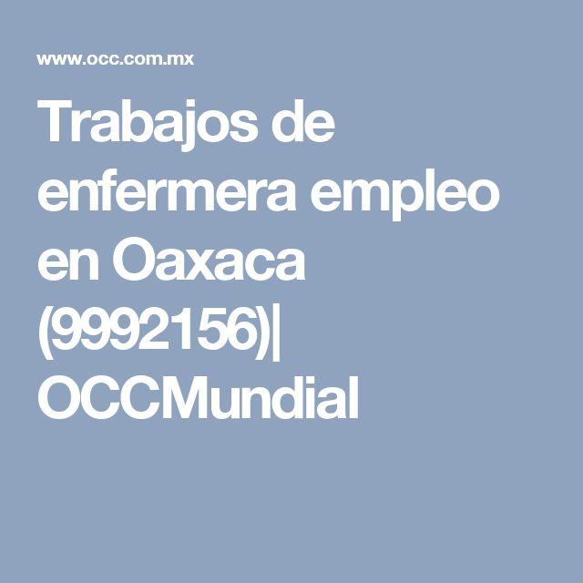 Trabajos de enfermera empleo en Oaxaca (9992156)| OCCMundial