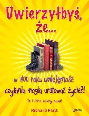 """Richard Platt, """"Uwierzyłbyś, że... w 1400 roku umiejętność czytania mogła uratować życie?! To i inne zalety nauki"""", przeł. Paweł Kozłowski, G+J, Warszawa 2012."""
