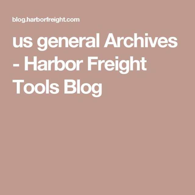 us general Archives - Harbor Freight Tools Blog