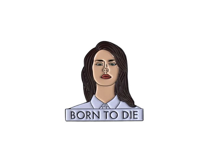 'Born to Die' Pin