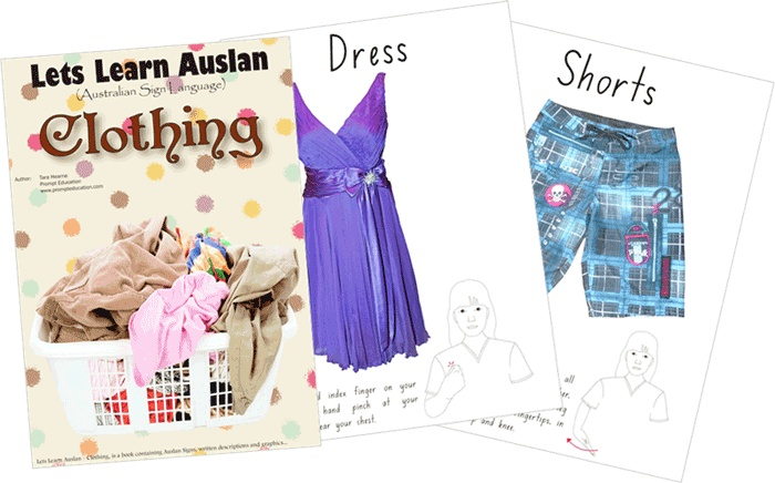 Clothing - this book has 26 pages on clothing items, including underwear.  One of the first books in Australia to incorporate Auslan (Australian Sign Language) and full colour graphics in an easy to understand manner $20.00