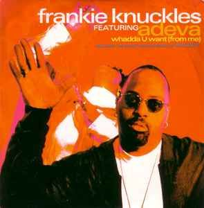 Frankie Knuckles - Whadda U Want (From Me) (CD) at Discogs