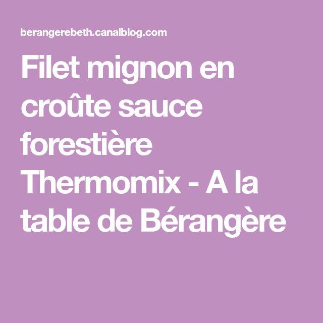 Filet mignon en croûte sauce forestière Thermomix - A la table de Bérangère