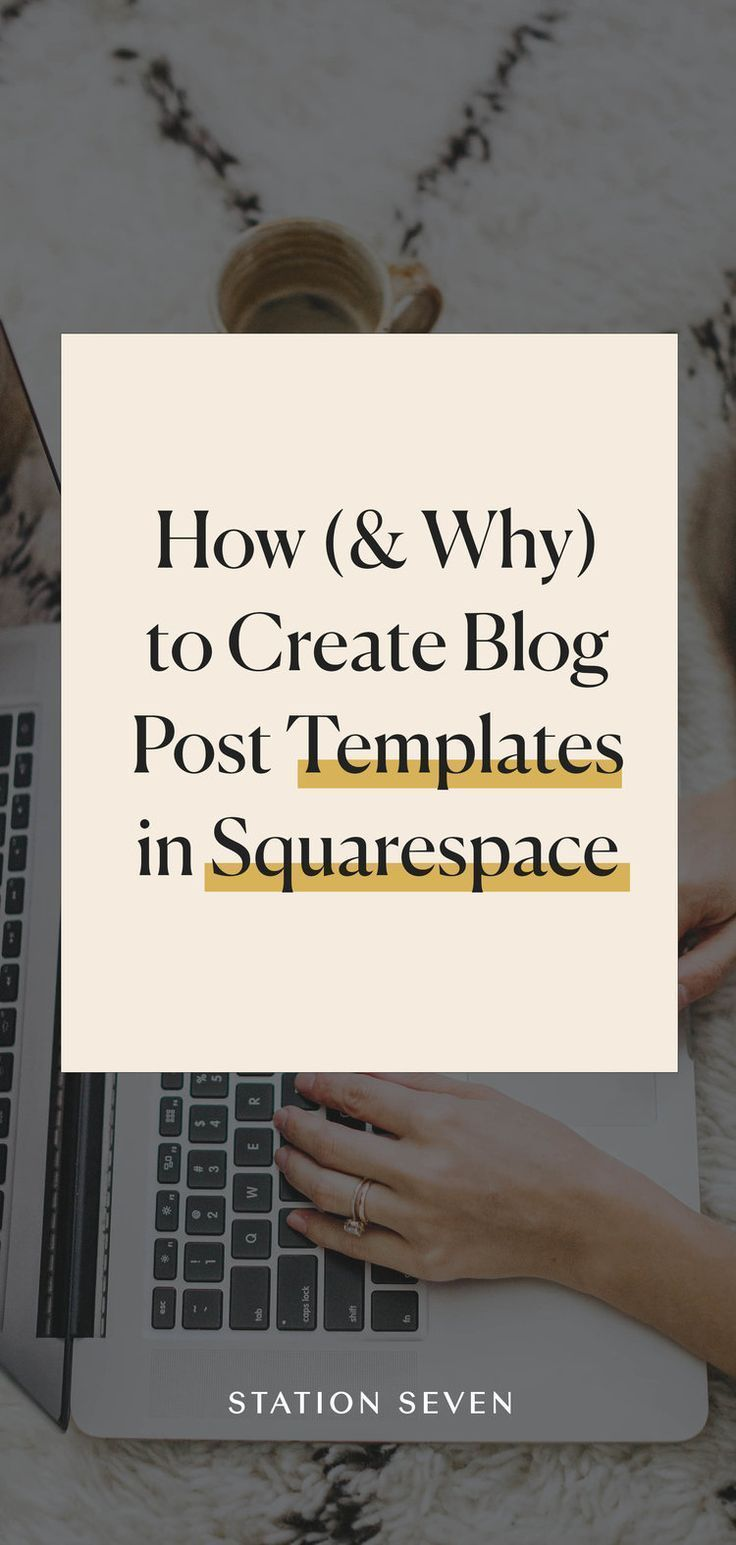 How And Why To Create Blog Post Templates In Squarespace Blog