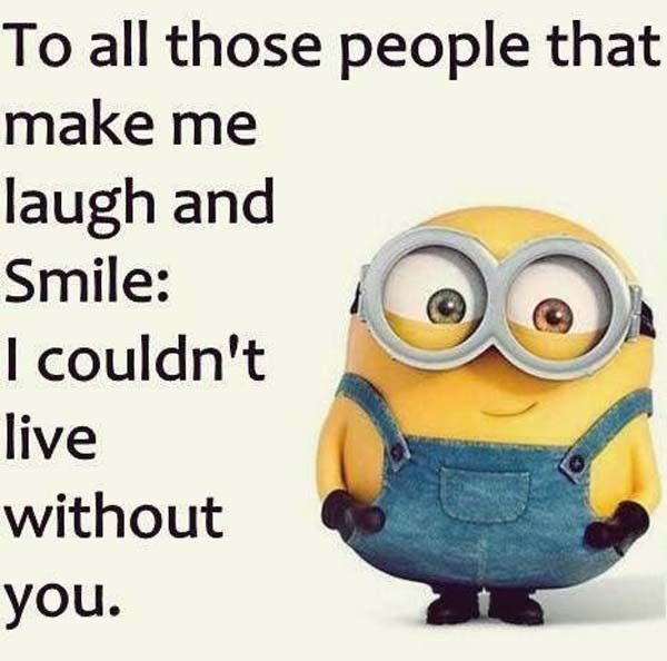 """Minion Quote   """"To all those people that make me laugh and smile, I couldn't live without you."""" #compartirvideos #funnywhatsapp #videowatsapp"""