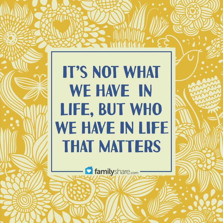 It's not about what we have but, who we have. #familyshare #relationships #quotes