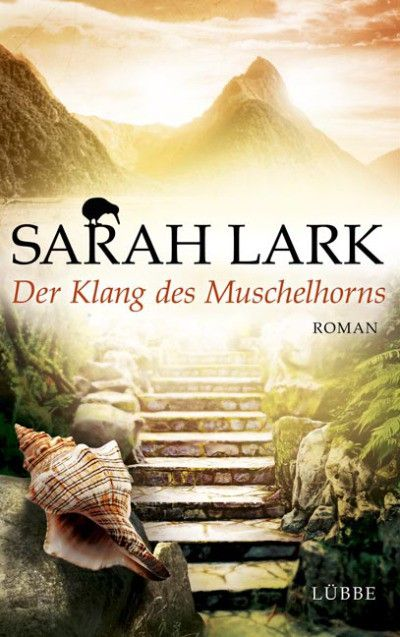 Der Klang des Muschelhorns | Sarah Lark | Landschaftsroman | Hardcover | Eine mitreißende Saga vor der herrlichen Kulisse Neuseelands und vor einem dramatischen Kapitel der Geschichte der Maori.