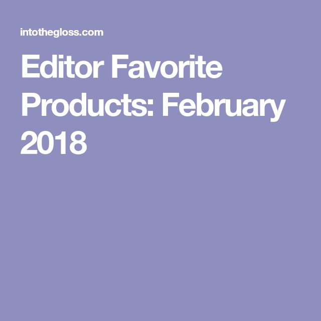 Editor Favorite Products: February 2018