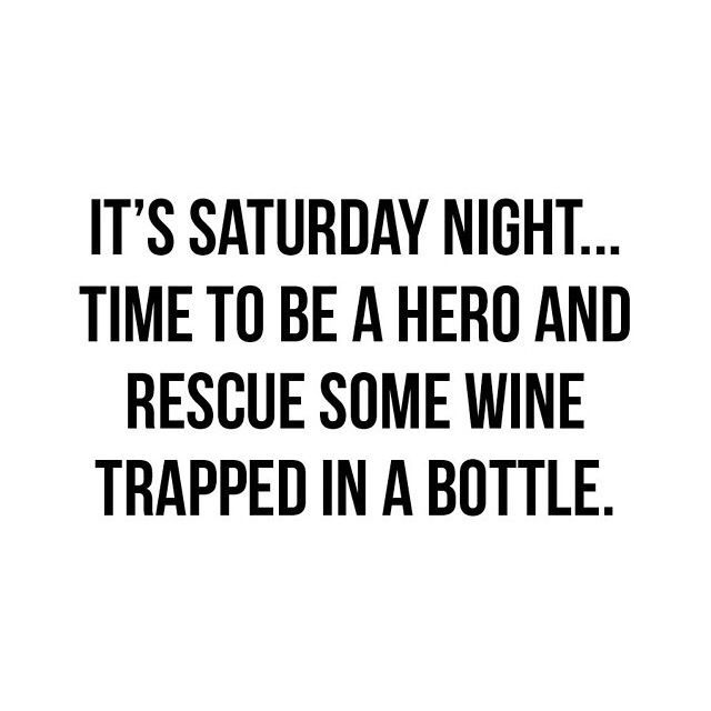 It's Saturday night... time to be a hero and rescue some wine trapped in a bottle! Ohhh yes!