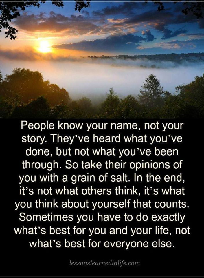 Quotes People know your name, not your story. They've heard what you've done, but not what you've been through. So take their opinions of you with a grain of salt.