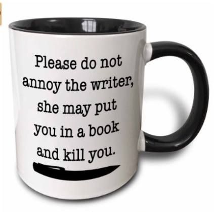 """Please do not annoy the writer, she may put you in a book and kill you."" - die Tasse für Schreiber und Leser :-)"