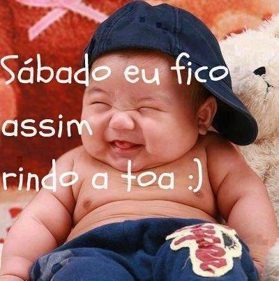 Ao Sábado fico assim rindo à toa;)   Veja mais em: http://www.jacaesta.com/ao-sabado-fico-assim-rindo-a-toa/