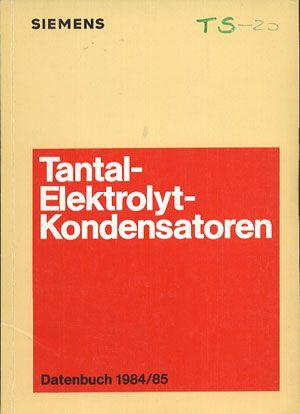 Siemens. Tantal-Elektrolyt-Kondensatoren. Datenbuch 1984/85, Siemens AG, b. r. wyd., http://www.antykwariat.nepo.pl/siemens-tantalelektrolytkondensatoren-datenbuch-198485-p-13849.html