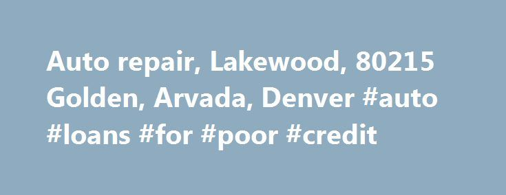 Auto repair, Lakewood, 80215 Golden, Arvada, Denver #auto #loans #for #poor #credit http://autos.nef2.com/auto-repair-lakewood-80215-golden-arvada-denver-auto-loans-for-poor-credit/  #auto shop # The Auto Shop, Inc is family owned! Our Mission Statement is to exceed the expectations of our customers. Our goal is to repair and service their vehicles in a timely professional manner and to ensure a safe and reliability of their vehicle and do so at reasonable prices. Also to treat customers and…