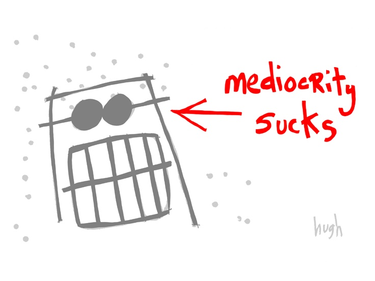 Mediocrity Sucks!