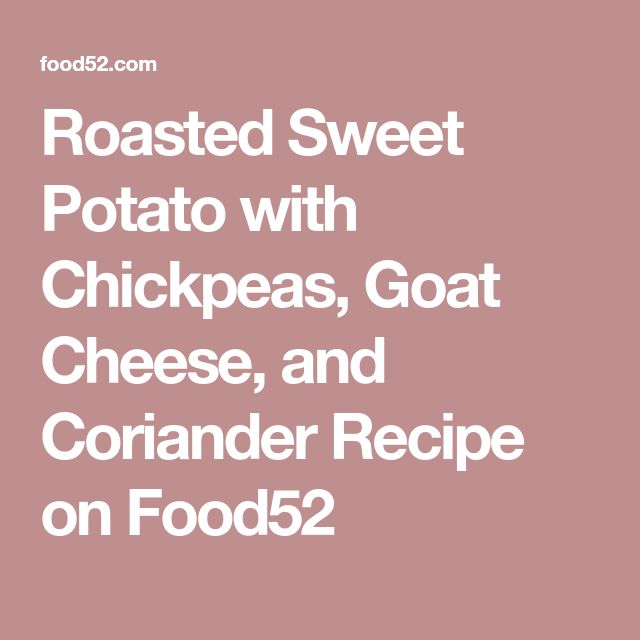 Roasted Sweet Potato with Chickpeas, Goat Cheese, and Coriander Recipe on Food52