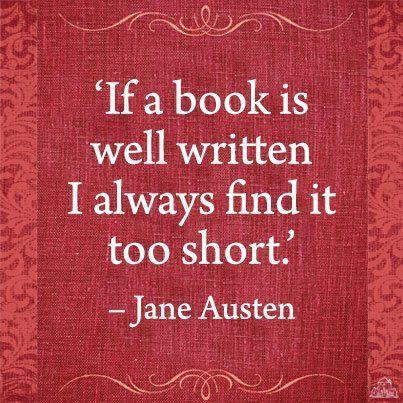 """If a book is well written I always find it too short"" Jane Austen"