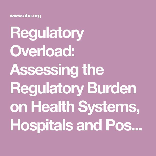 Regulatory Overload: Assessing the Regulatory Burden on  Health Systems, Hospitals and  Post-acute Care Providers