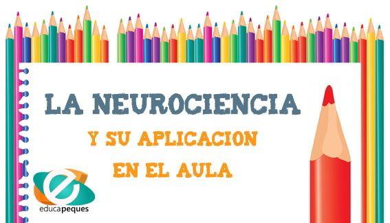 La neurociencia es una disciplina que se encarga del estudio del sistema nervioso. ¿Cómo aplicar la neurociencia en el aula?