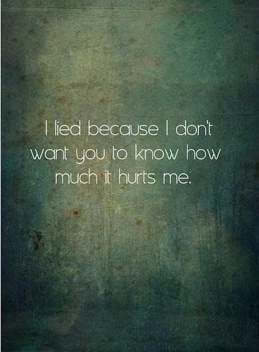 I lied because i dont want you to know how much it hurts me quotes quote hurt sad quotes hurt quotes
