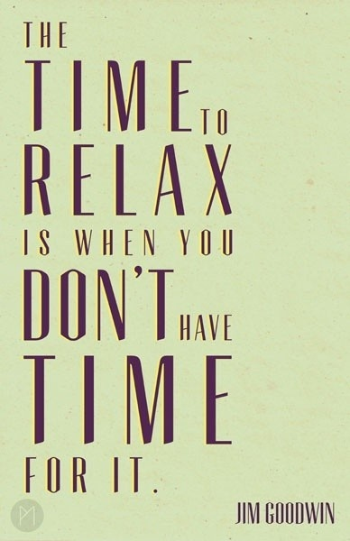 the time to relax // jim goodwin