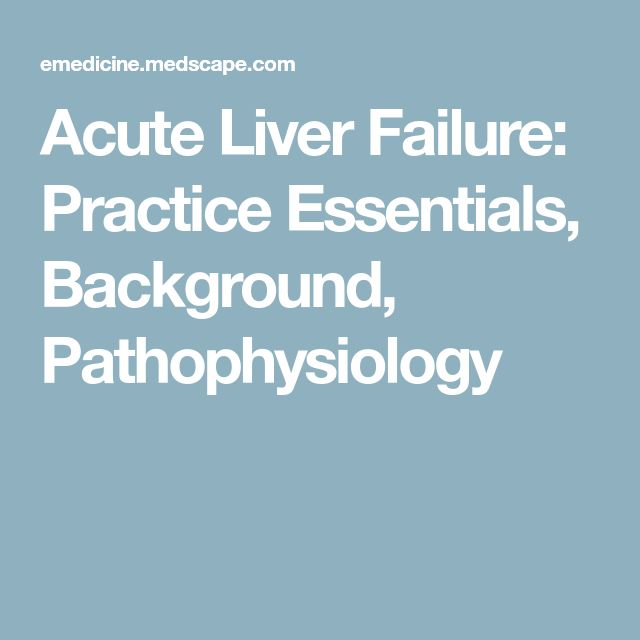 Acute Liver Failure: Practice Essentials, Background, Pathophysiology