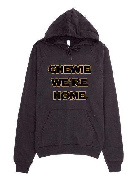 Chewie, We're Home Hoodie. #ChewieWereHome