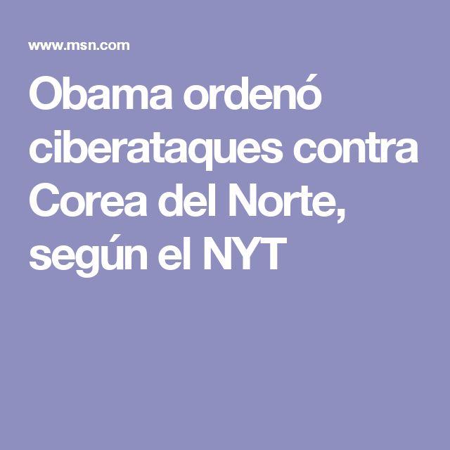 Obama ordenó ciberataques contra Corea del Norte, según el NYT