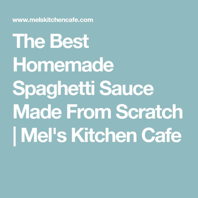 The Best Homemade Spaghetti Sauce Made From Scratch | Mel's Kitchen Cafe