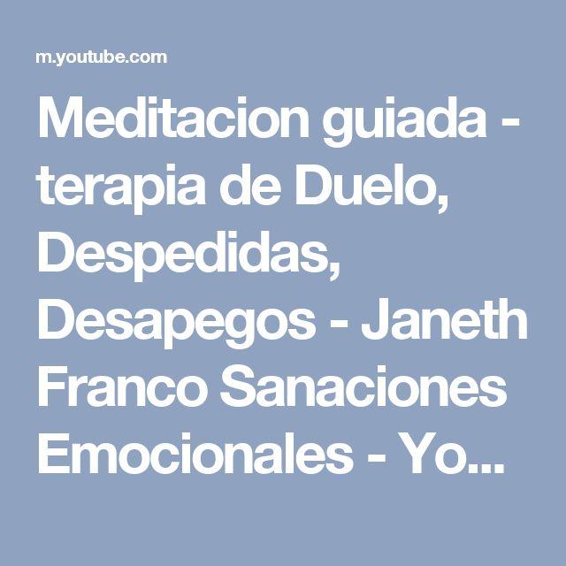 Meditacion guiada - terapia de Duelo, Despedidas, Desapegos - Janeth Franco Sanaciones Emocionales - YouTube