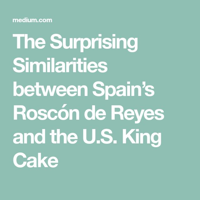 The Surprising Similarities between Spain's Roscón de Reyes and the U.S. King Cake