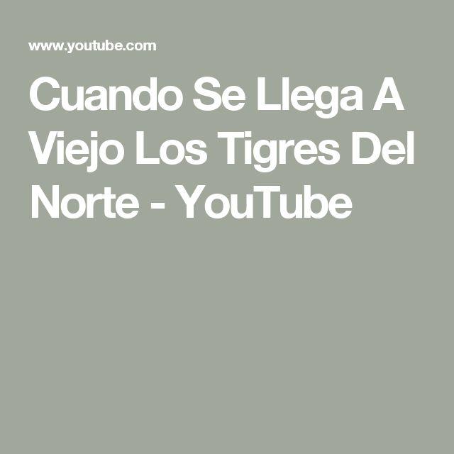 Cuando Se Llega A Viejo Los Tigres Del Norte - YouTube