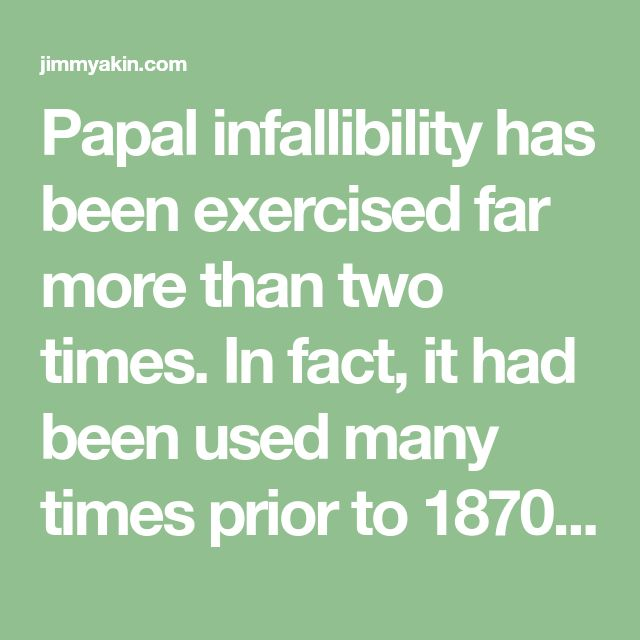 Papal infallibility has been exercised far more than two times. In fact, it had been used many times prior to 1870, when it was defined by the First Vatican Council.