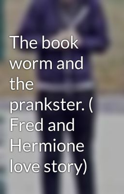 """Read """"The book worm and the prankster. ( Fred and Hermione love story)"""" #wattpad #fanfiction"""