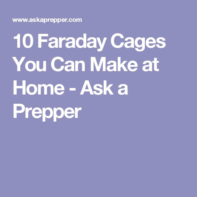 10 Faraday Cages You Can Make at Home - Ask a Prepper