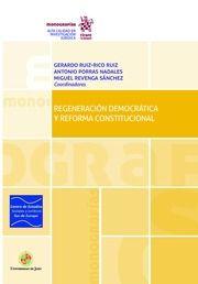 Regeneración democrática y reforma constitucional / coordinadores, Gerardo Ruiz-Rico Ruiz, Antonio Porras Nadales, Miguel Revenga Sánchez. Primera edición. Tirant lo Blanch, 2017