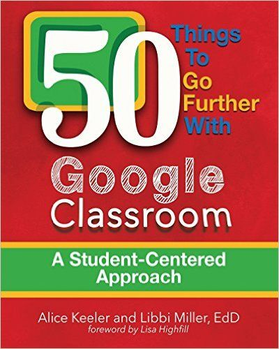50 Things to Go Further with Google Classroom - A Student Centered Approach