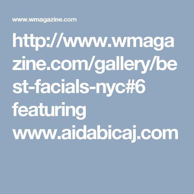 http://www.wmagazine.com/gallery/best-facials-nyc#6 featuring www.aidabicaj.com