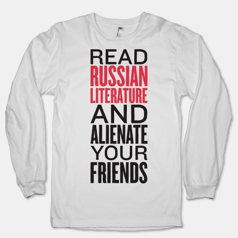 I would never buy this shirt, but it says something about  Russian literature.