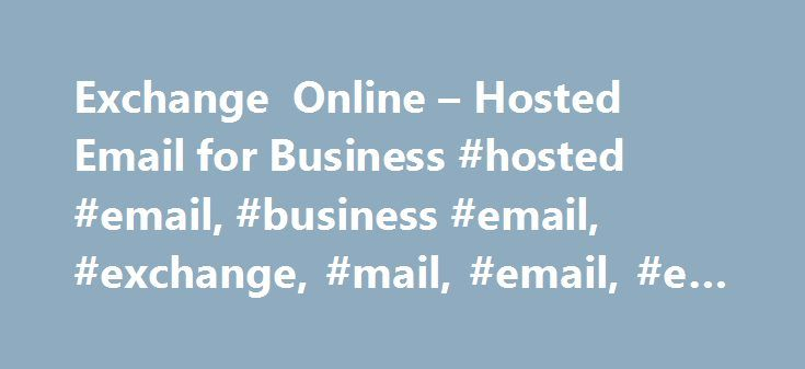 Exchange Online – Hosted Email for Business #hosted #email, #business #email, #exchange, #mail, #email, #e-mail http://iowa.nef2.com/exchange-online-hosted-email-for-business-hosted-email-business-email-exchange-mail-email-e-mail/  Exchange Online Security and reliability Exchange Online helps protect your information with advanced capabilities. Anti-malware and anti-spam filtering protect mailboxes. Data loss prevention capabilities prevent users from mistakenly sending sensitive…