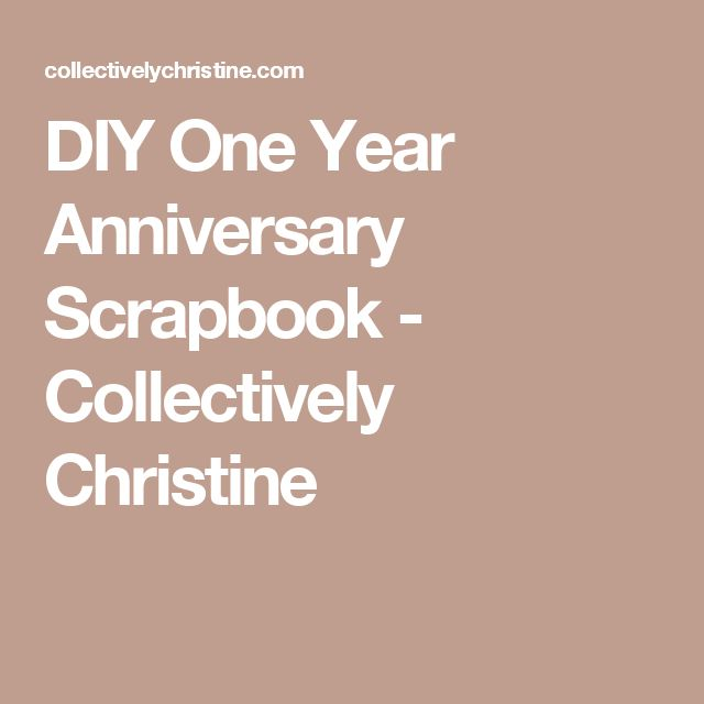 DIY One Year Anniversary Scrapbook - Collectively Christine