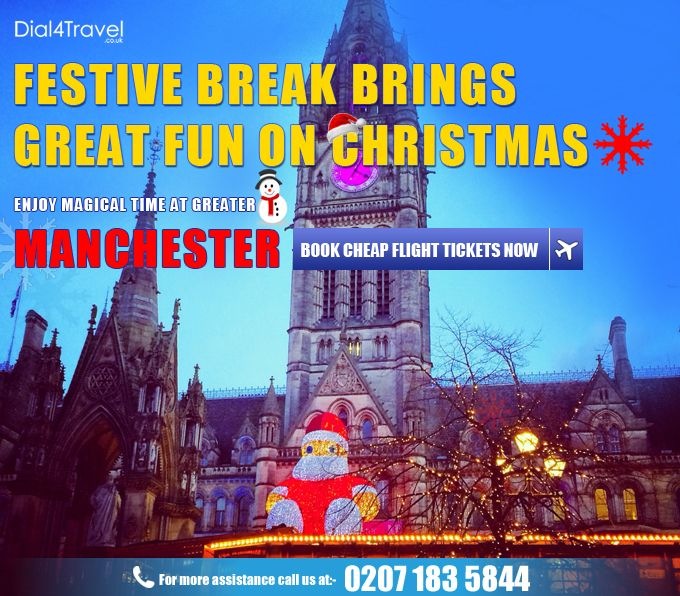 Festive break like Christmas is one of the best times for people to enjoy magical evenings at Greater #Manchester. So, rush to get #CheapFlightstoManchester at Dial4Travel and enjoy an amazing #Christmas. Call at: 0207 183 5844