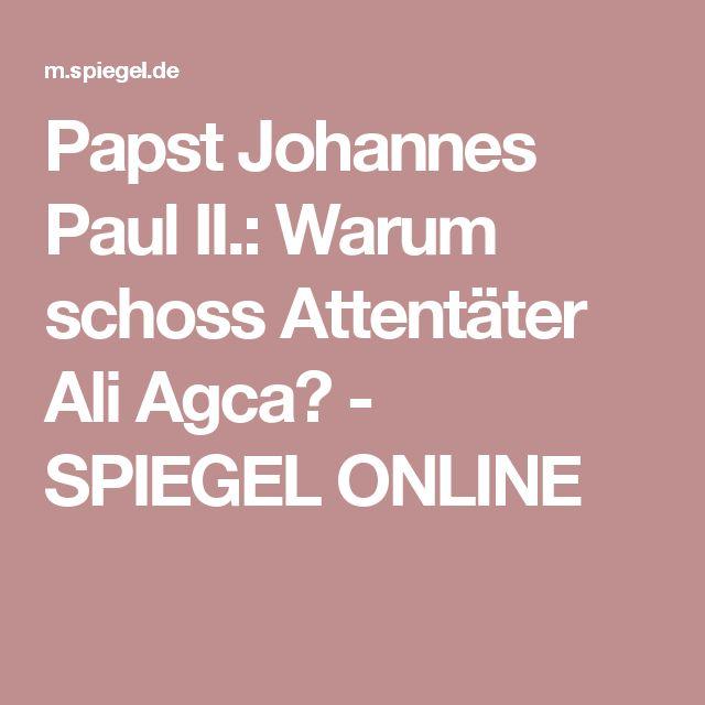 Papst Johannes Paul II.: Warum schoss Attentäter Ali Agca? - SPIEGEL ONLINE
