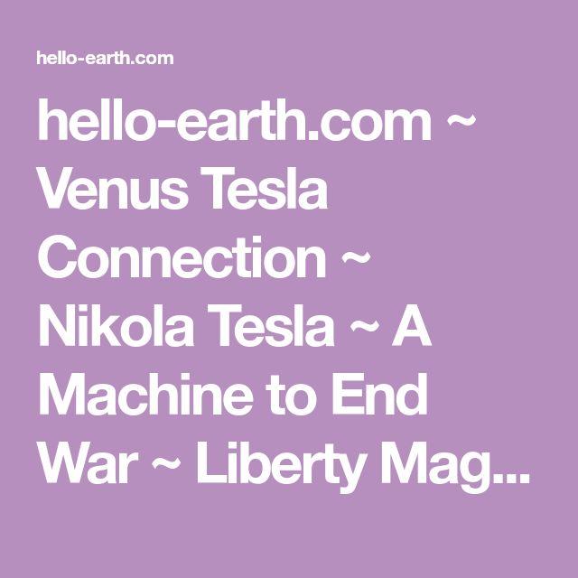 hello-earth.com ~ Venus Tesla Connection ~ Nikola Tesla ~ A Machine to End War ~ Liberty Magazine ~ February 9, 1935