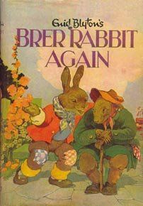 Enid Blyton's Brer Rabbit Again by Enid Blyton.   This was my first proper book; my auntie Eileen bought it for me and many more Enid Blytons for years afterwards. I was devastated when it was lost with lots of my other precious items.