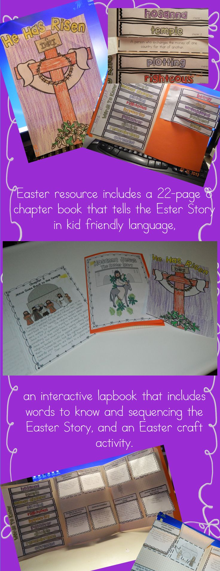 A great Christian teaching resource that tells the Easter Story in a kid friendly 22 page 9 chapter book, perfect for Holy Week!  Print it out or read it straight from your SMARTBoard. The follow-up activities include an interactive lapbook and a craft activity.