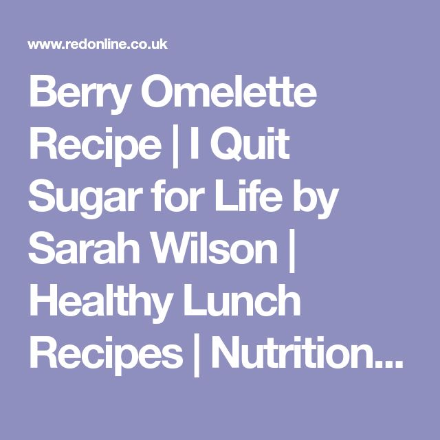 Berry Omelette Recipe   I Quit Sugar for Life by Sarah Wilson   Healthy Lunch Recipes   Nutrition - Red Online