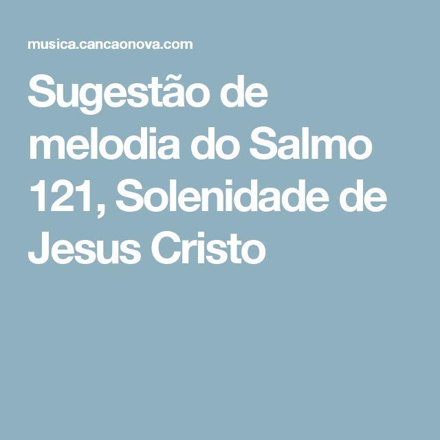 Sugestão de melodia do Salmo 121, Solenidade de Jesus Cristo