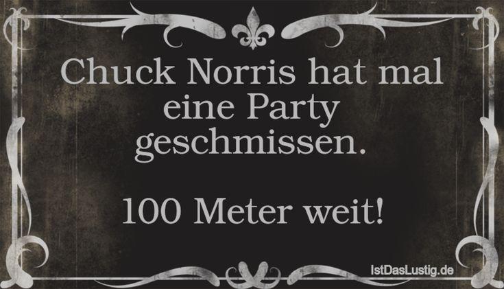 Chuck Norris hat mal eine Party geschmissen. 100 Meter weit!