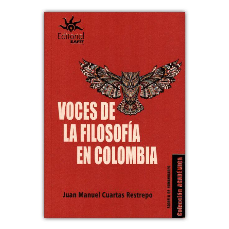 Voces de la filosofía en Colombia  – Juan Manuel Cuartas Restrepo – Universidad EAFIT www.librosyeditores.com Editores y distribuidores.